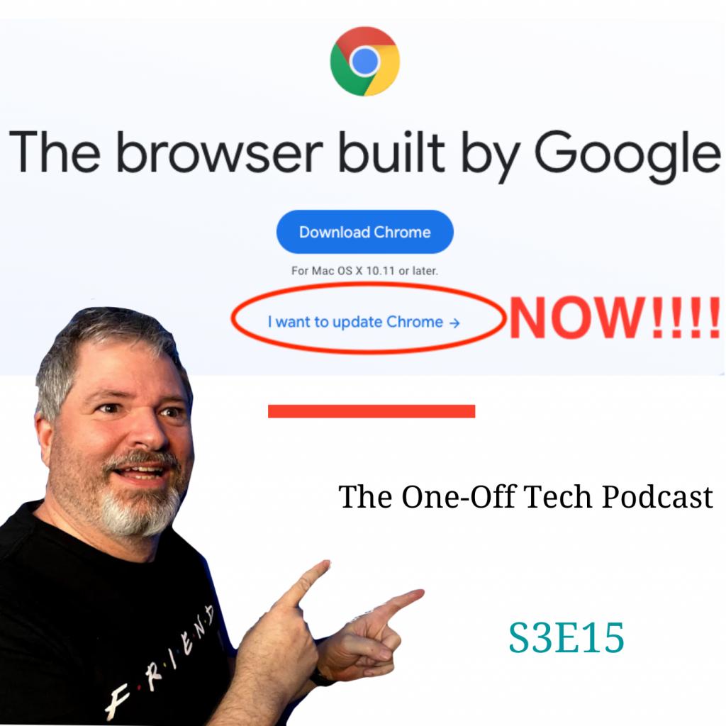 Update Google Chrome NOW S3E15 Podcast