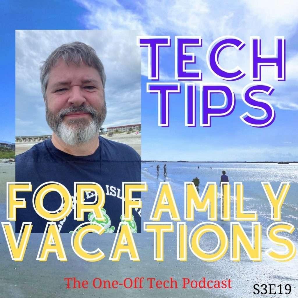 Tech Tips For Family Vacation S3E19